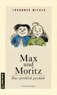 Cover Max und Moritz - Was wirklich geschah