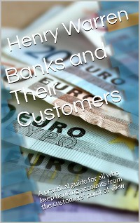 Cover Banks and Their Customers / A practical guide for all who keep banking accounts from / the customers' point of view