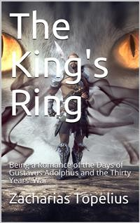 Cover The King's Ring / Being a Romance of the Days of Gustavus Adolphus and the / Thirty Years' War