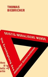 Cover Geistig-moralische Wende. Die Erschöpfung des deutschen Konservatismus