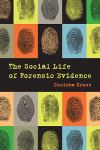 Cover The Social Life of Forensic Evidence