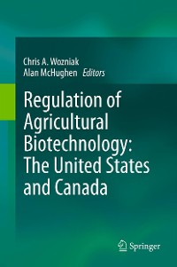 Cover Regulation of Agricultural Biotechnology: The United States and Canada