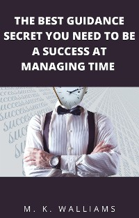 Cover The Best Guidance Secret You Need To Be A Success At Managing Time