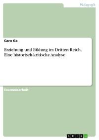 Cover Erziehung und Bildung im Dritten Reich. Eine historisch-kritische Analyse