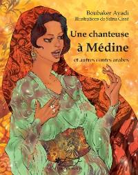Cover Une chanteuse à Médine et autres contes arabes