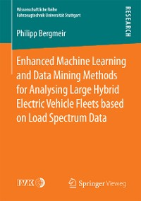 Cover Enhanced Machine Learning and Data Mining Methods for Analysing Large Hybrid Electric Vehicle Fleets based on Load Spectrum Data
