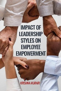 Cover Impact of Leadership Styles on Employee Empowerment