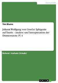 Cover Johann Wolfgang von Goethe: Iphigenie auf Tauris – Analyse und Interpretation der Dramenszene IV, 4