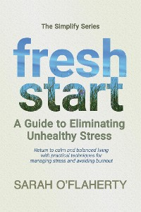 Cover Fresh Start: A Guide To Eliminating Unhealthy Stress