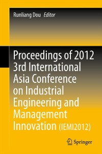 Cover Proceedings of 2012 3rd International Asia Conference on Industrial Engineering and Management Innovation (IEMI2012)