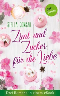 Cover Zimt und Zucker für die Liebe: Drei Romane in einem eBook