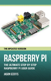 Cover Raspberry Pi :The Ultimate Step by Step Raspberry Pi User Guide (The Updated Version )