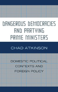Cover Dangerous Democracies and Partying Prime Ministers