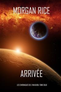 Cover Arrivée (Les Chroniques de l'Invasion, Tome Deux)