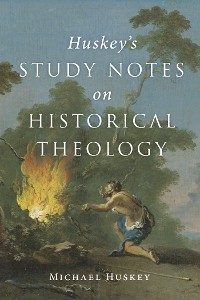 Cover Huskey's Study Notes on Historical Theology