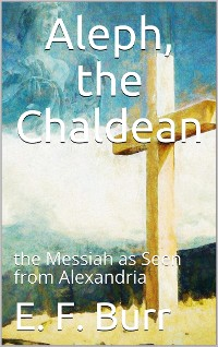Cover Aleph, the Chaldean; or, the Messiah as Seen from Alexandria