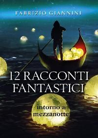 Cover 12 Racconti Fantastici intorno a mezzanotte