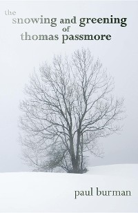 Cover The Snowing and Greening of Thomas Passmore