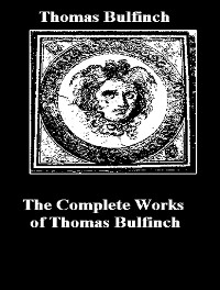 Cover The Complete Works of Thomas Bulfinch