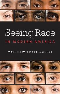 Cover Seeing Race in Modern America