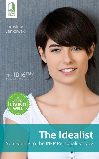 Cover The Idealist: Your Guide to the INFP Personality Type