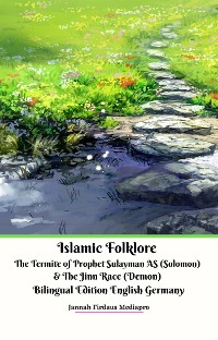 Cover Islamic Folklore The Termite of Prophet Sulayman AS (Solomon) and The Jinn Race (Demon) Bilingual Edition English Germany