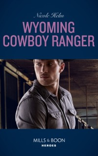Cover Wyoming Cowboy Ranger (Mills & Boon Heroes) (Carsons & Delaneys: Battle Tested, Book 3)