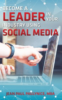 Cover BECOME A LEADER IN YOUR INDUSTRY USING SOCIAL MEDIA