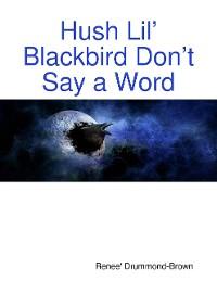 Cover Hush Lil' Blackbird Don't Say a Word