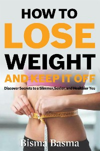 Cover How to Lose Weight and Keep It Off