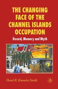 Cover The Changing Face of the Channel Islands Occupation