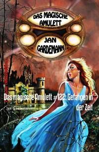 Cover Das magische Amulett #122: Gefangen in der Zeit