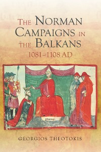 Cover The Norman Campaigns in the Balkans, 1081-1108