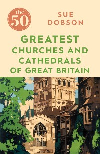 Cover The 50 Greatest Churches and Cathedrals of Great Britain