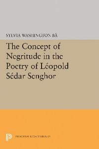 Cover The Concept of Negritude in the Poetry of Leopold Sedar Senghor