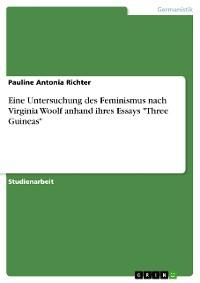 """Cover Eine Untersuchung des Feminismus nach Virginia Woolf anhand ihres Essays """"Three Guineas"""""""