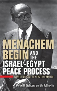 Cover Menachem Begin and the Israel-Egypt Peace Process