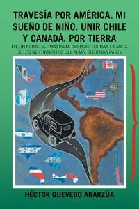 Cover Travesía Por América. Mi Sueño De Niño. Unir Chile Y Canadá. Por Tierra