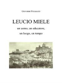 Cover LEUCIO MIELE. Un uomo, un educatore, un luogo, un tempo.