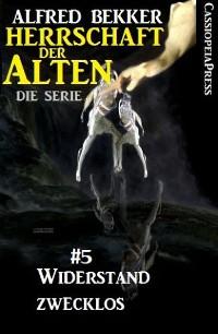 Cover Widerstand zwecklos (Herrschaft der Alten - Die Serie 5)