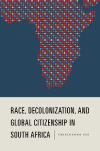 Cover Race, Decolonization, and Global Citizenship in South Africa