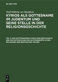 Cover Der Gottesnamens Kyrios der Septuaginta und die Entwicklung des Gottesbgriffs in den Religionen der semitischen Völker