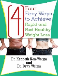 Cover Four (4) Easy Ways to Achieve Rapid and Fast Healthy Weight Loss