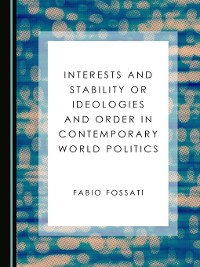 Cover Interests and Stability or Ideologies and Order in Contemporary World Politics