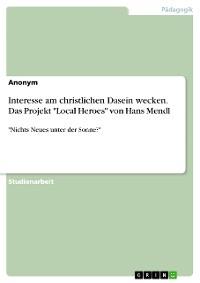 """Cover Interesse am christlichen Dasein wecken. Das Projekt """"Local Heroes"""" von Hans Mendl"""