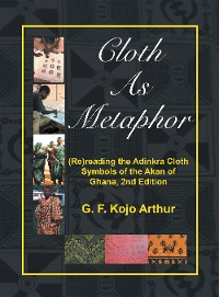 Cover Cloth as Metaphor: (Re)Reading the Adinkra Cloth