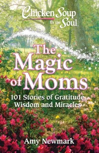 Cover Chicken Soup for the Soul: The Magic of Moms