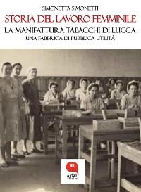 Cover Storia del lavoro femminile. La Manifattura Tabacchi di Lucca, una fabbrica di pubblica utilità