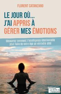 Cover Le jour où j'ai appris à gérer mes émotions