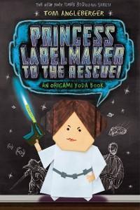 Cover Princess Labelmaker to the Rescue! (Origami Yoda #5)